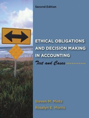 Ethical Obligations and Decision Making in Accounting: Text and Cases Solutions