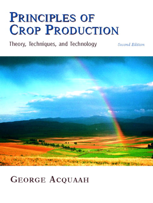 Principles of Crop Production: Theory, Techniques, and Technology Solutions