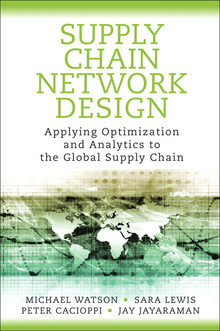 Supply Chain Network Design: Applying Optimization and Analytics to the Global Supply Chain Solutions