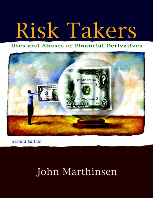 Risk Takers: Uses and Abuses of Financial Derivatives Solutions