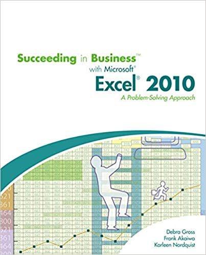 Succeeding in Business with Microsoft Excel 2010: A Problem-Solving Approach Solutions