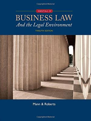 Solutions for Essentials of Business Law and the Legal Environment, 12th Edition
